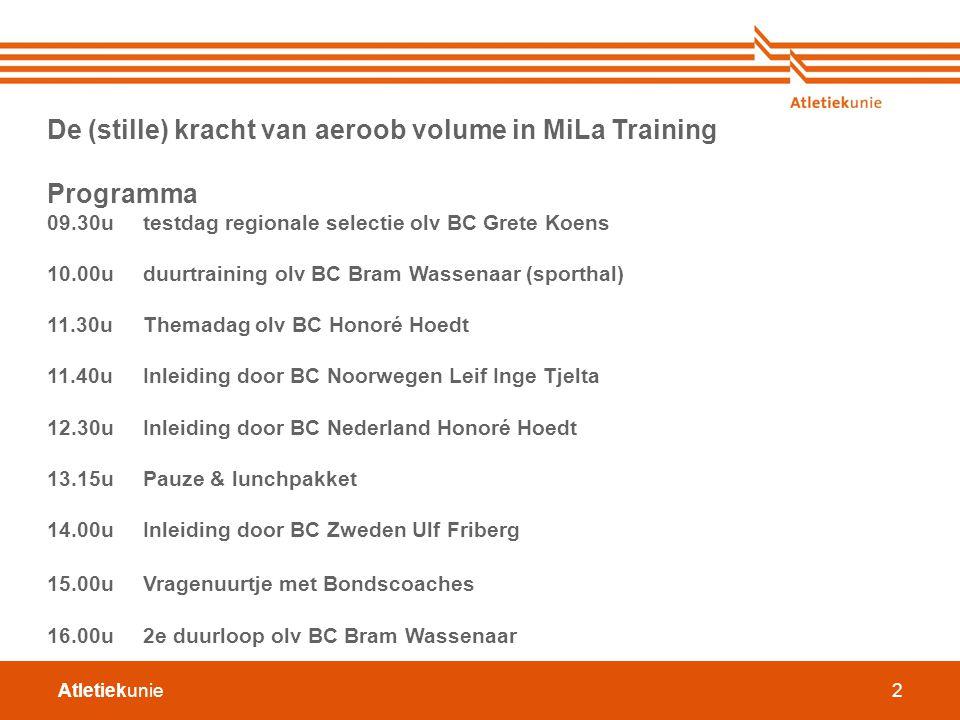 Atletiekunie2 De (stille) kracht van aeroob volume in MiLa Training Programma 09.30u testdag regionale selectie olv BC Grete Koens 10.00u duurtraining