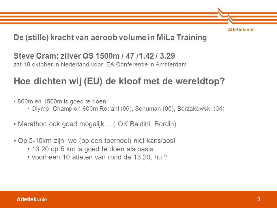 Atletiekunie3 De (stille) kracht van aeroob volume in MiLa Training Steve Cram: zilver OS 1500m / 47 /1.42 / 3.29 zat 18 oktober in Nederland voor EA