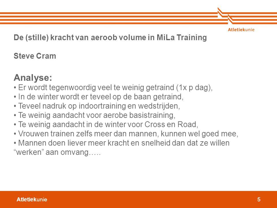 Atletiekunie5 De (stille) kracht van aeroob volume in MiLa Training Steve Cram Analyse: Er wordt tegenwoordig veel te weinig getraind (1x p dag), In d