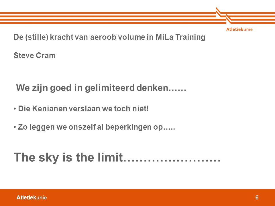 Atletiekunie6 De (stille) kracht van aeroob volume in MiLa Training Steve Cram We zijn goed in gelimiteerd denken…… Die Kenianen verslaan we toch niet