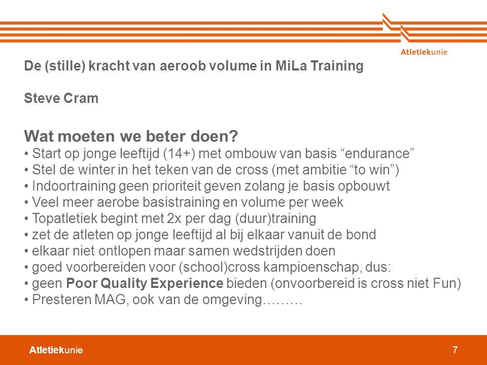 Atletiekunie7 De (stille) kracht van aeroob volume in MiLa Training Steve Cram Wat moeten we beter doen? Start op jonge leeftijd (14+) met ombouw van