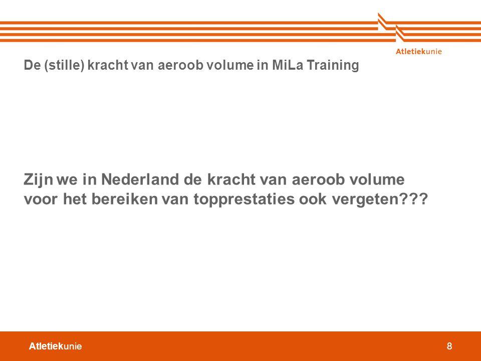 Atletiekunie8 De (stille) kracht van aeroob volume in MiLa Training Zijn we in Nederland de kracht van aeroob volume voor het bereiken van topprestati