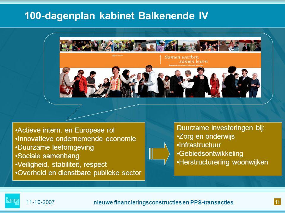 11-10-2007 nieuwe financieringsconstructies en PPS-transacties 11 100-dagenplan kabinet Balkenende IV Actieve intern. en Europese rol Innovatieve onde