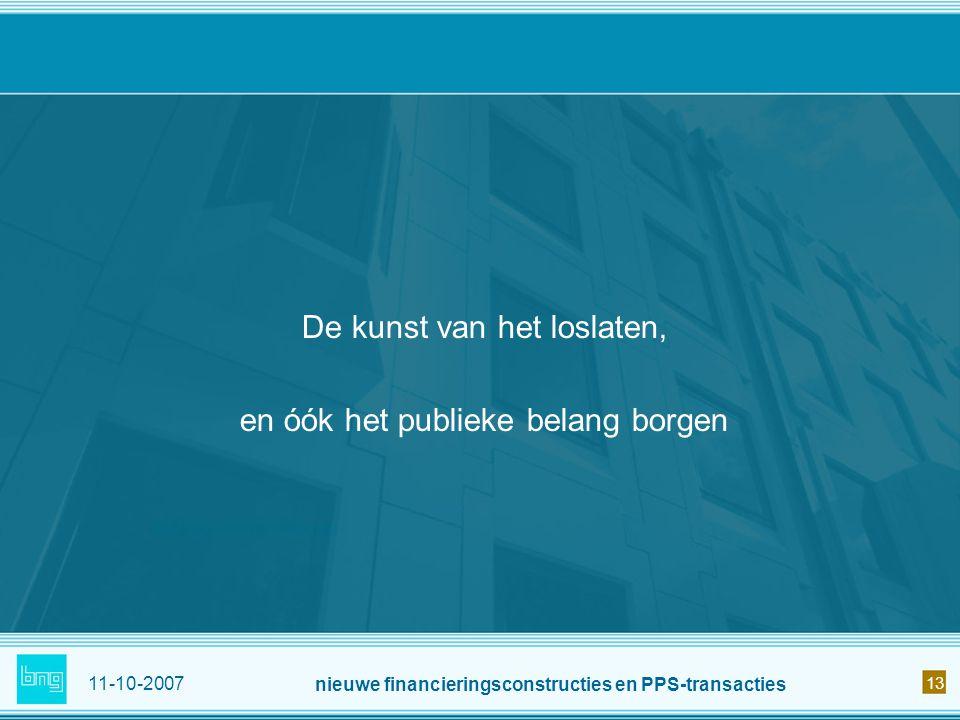 11-10-2007 nieuwe financieringsconstructies en PPS-transacties 13 De kunst van het loslaten, en óók het publieke belang borgen