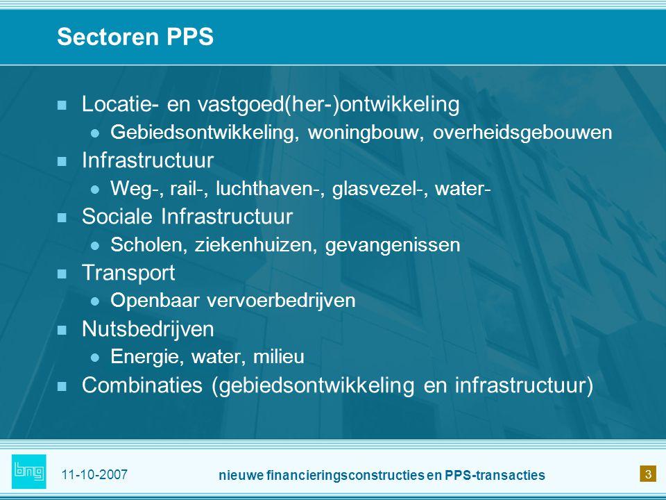 11-10-2007 nieuwe financieringsconstructies en PPS-transacties 3 Sectoren PPS Locatie- en vastgoed(her-)ontwikkeling Gebiedsontwikkeling, woningbouw,