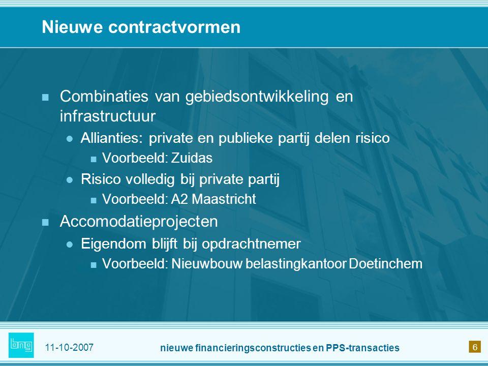 11-10-2007 nieuwe financieringsconstructies en PPS-transacties 6 Nieuwe contractvormen Combinaties van gebiedsontwikkeling en infrastructuur Alliantie