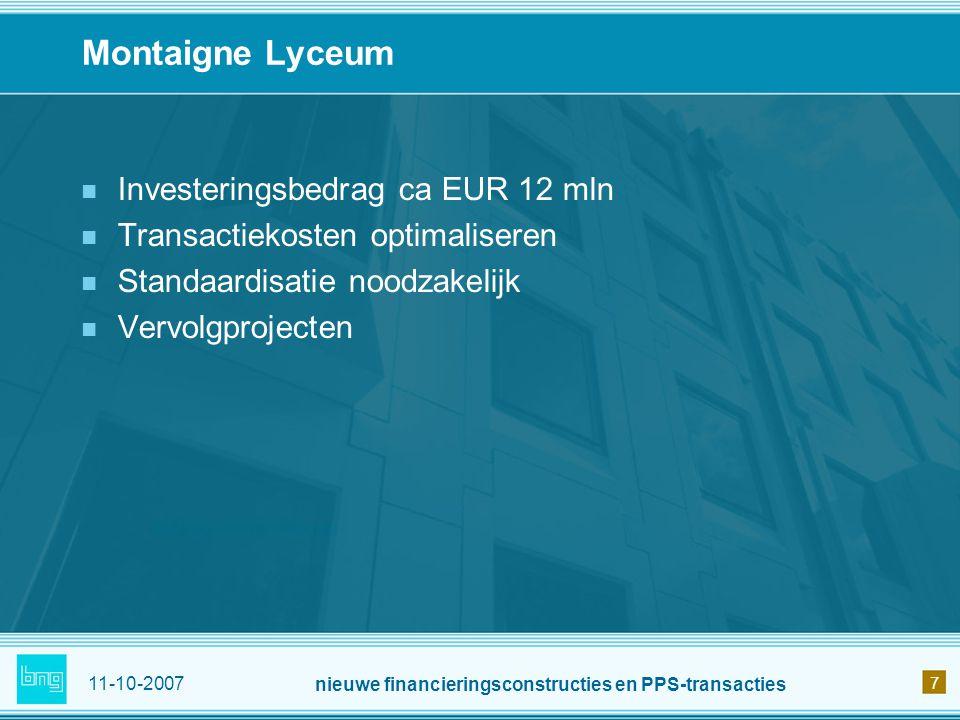 11-10-2007 nieuwe financieringsconstructies en PPS-transacties 7 Montaigne Lyceum Investeringsbedrag ca EUR 12 mln Transactiekosten optimaliseren Stan