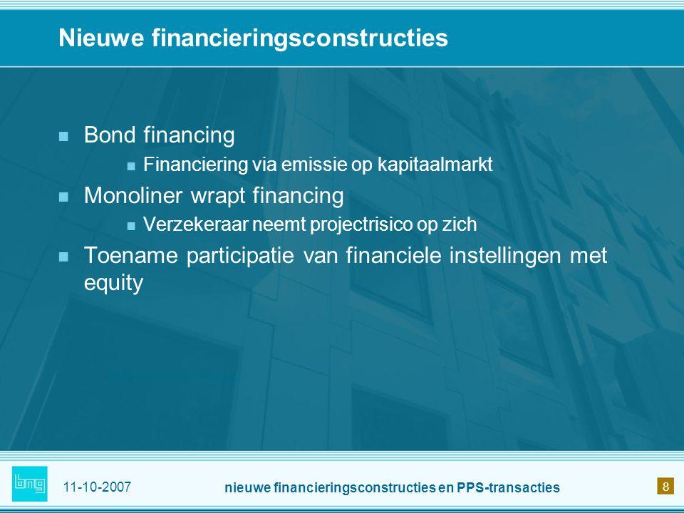 11-10-2007 nieuwe financieringsconstructies en PPS-transacties 9 Kortom We zien ontwikkelingen bij: Soorten PPS (combinaties infrastructuur en GO) Contractvormen (nieuwe eigendomsverhouding, Allianties) Financieringsconstructies (emissie, monoliners) En de politiek.