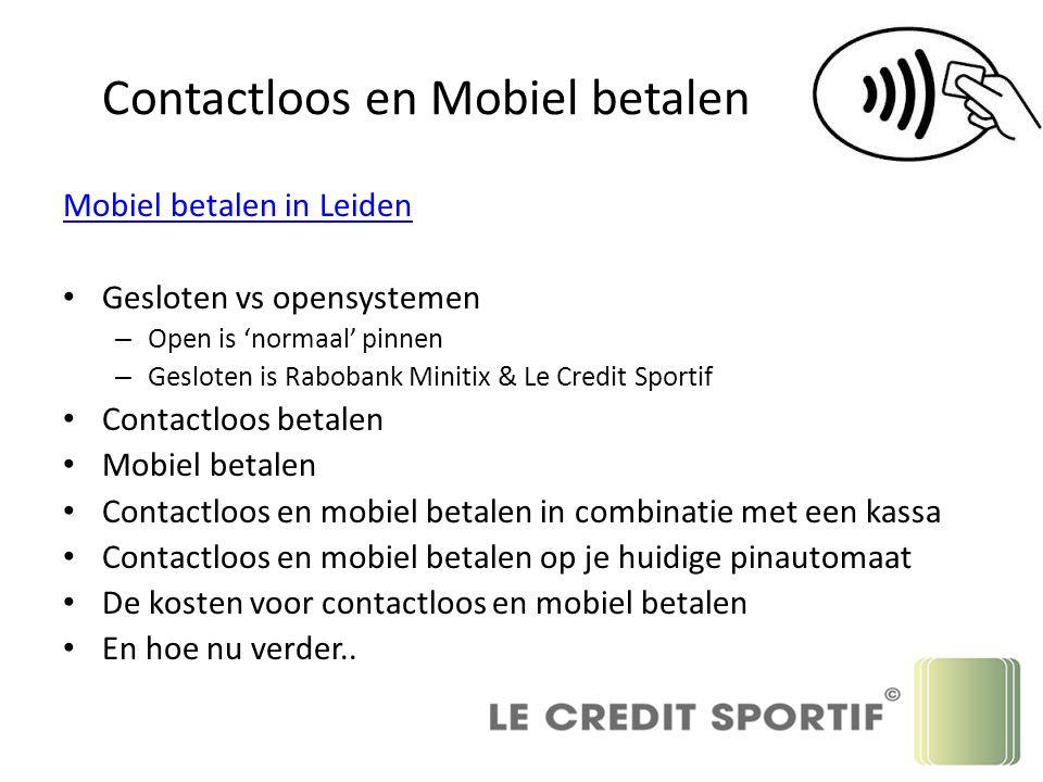Contactloos en Mobiel betalen Mobiel betalen in Leiden Gesloten vs opensystemen – Open is 'normaal' pinnen – Gesloten is Rabobank Minitix & Le Credit