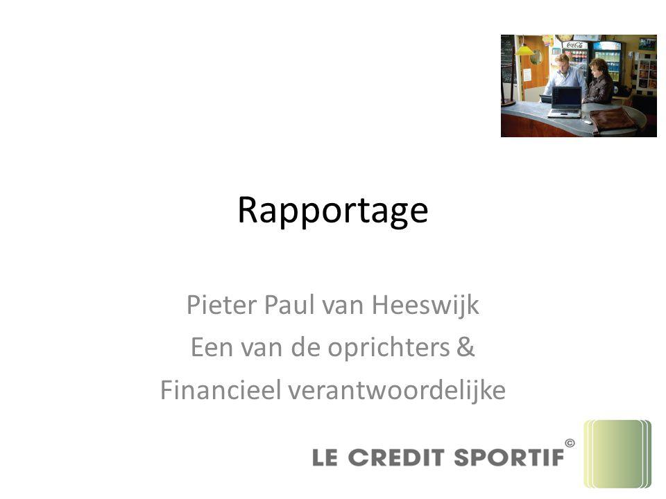 Rapportage Pieter Paul van Heeswijk Een van de oprichters & Financieel verantwoordelijke