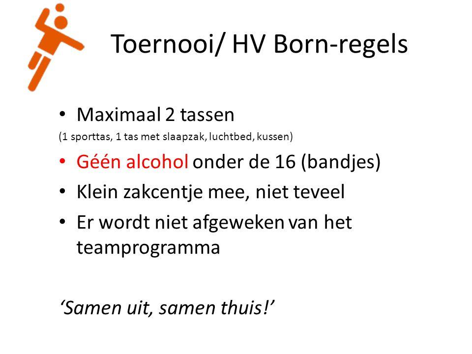 Toernooi/ HV Born-regels Maximaal 2 tassen (1 sporttas, 1 tas met slaapzak, luchtbed, kussen) Géén alcohol onder de 16 (bandjes) Klein zakcentje mee,