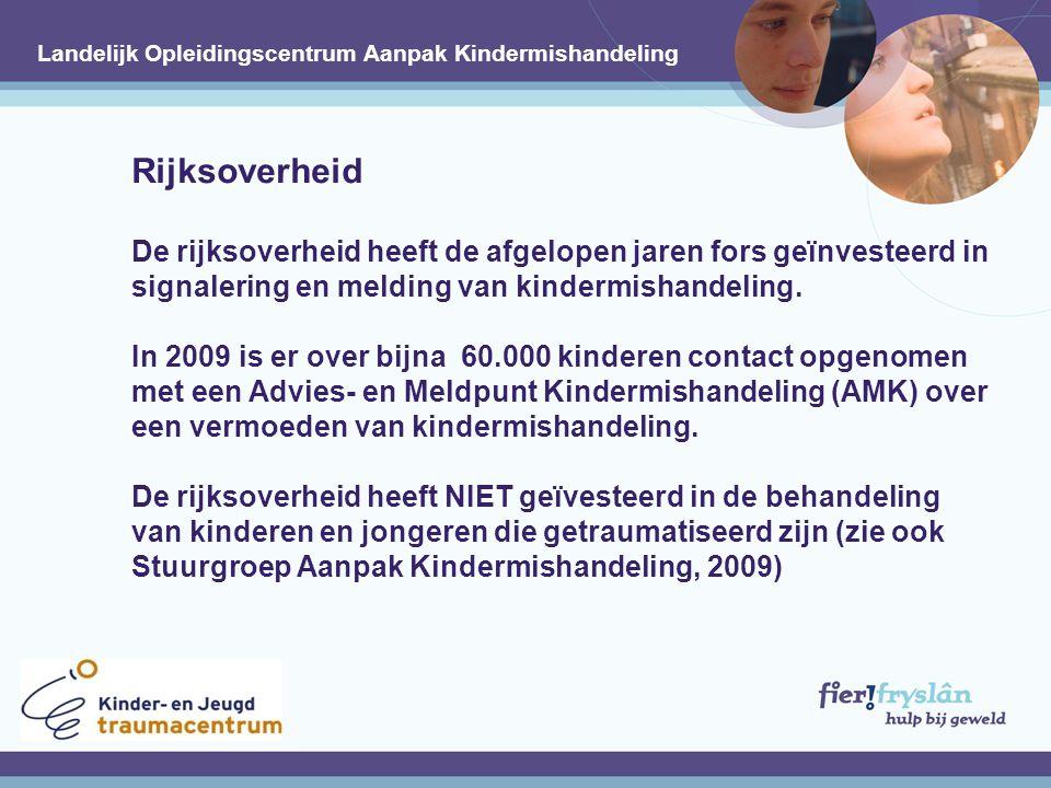 Rijksoverheid De rijksoverheid heeft de afgelopen jaren fors geïnvesteerd in signalering en melding van kindermishandeling.