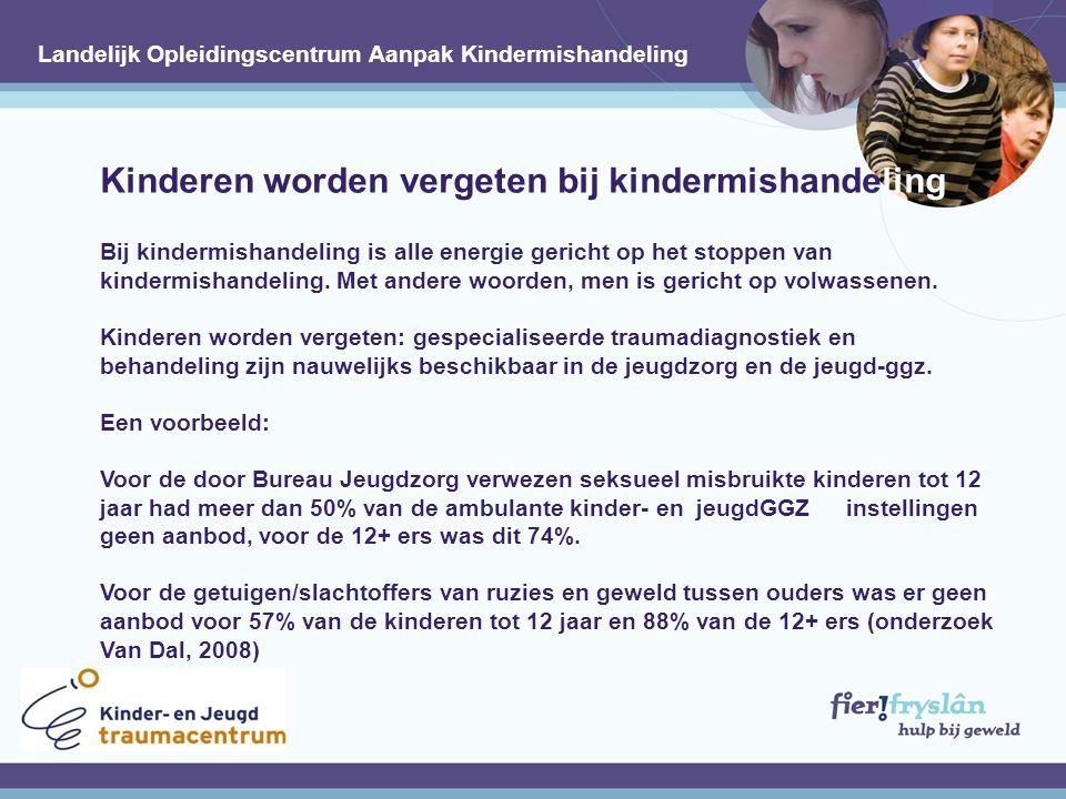 Kinderen worden vergeten bij kindermishandeling Bij kindermishandeling is alle energie gericht op het stoppen van kindermishandeling.