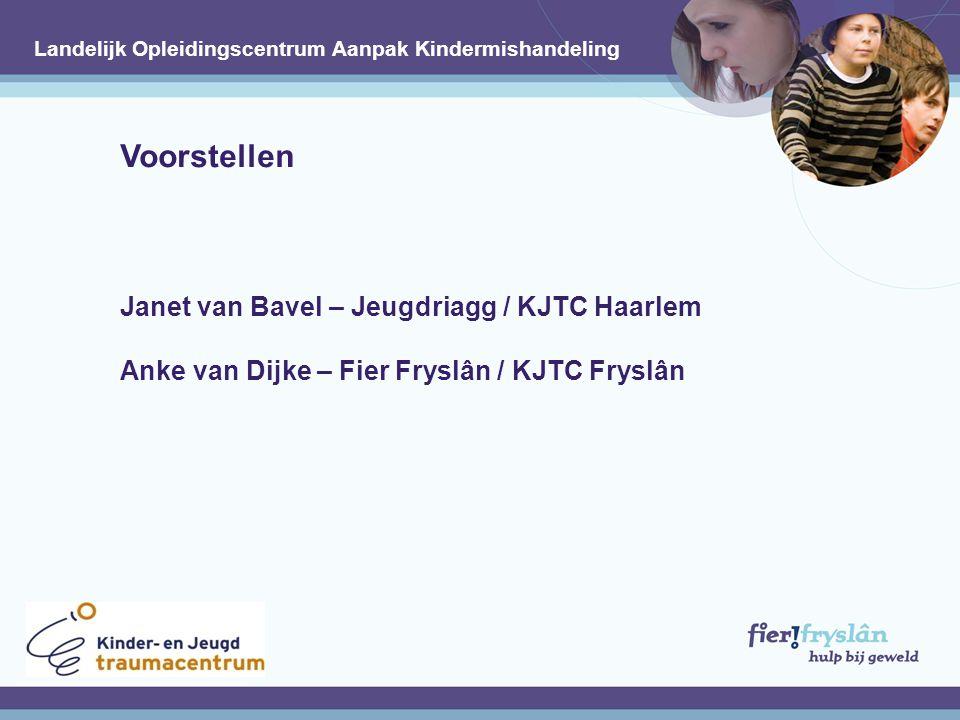 Voorstellen Janet van Bavel – Jeugdriagg / KJTC Haarlem Anke van Dijke – Fier Fryslân / KJTC Fryslân.