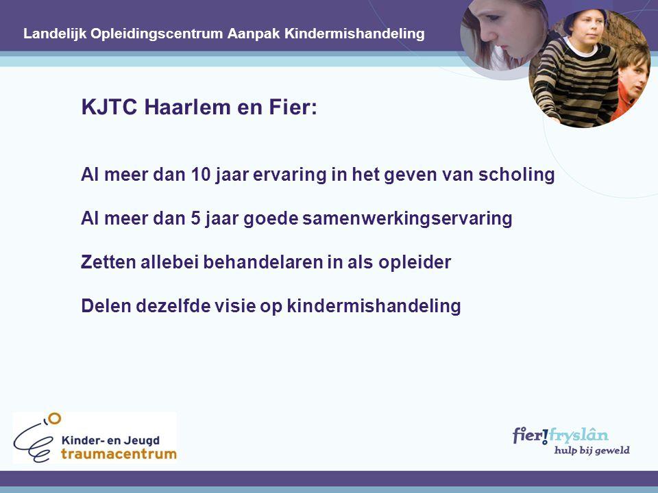 KJTC Haarlem en Fier: Al meer dan 10 jaar ervaring in het geven van scholing Al meer dan 5 jaar goede samenwerkingservaring Zetten allebei behandelaren in als opleider Delen dezelfde visie op kindermishandeling.