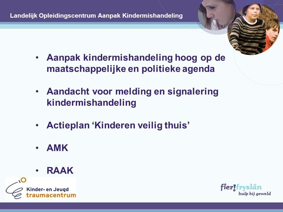 Aanpak kindermishandeling hoog op de maatschappelijke en politieke agenda Aandacht voor melding en signalering kindermishandeling Actieplan 'Kinderen veilig thuis' AMK RAAK.
