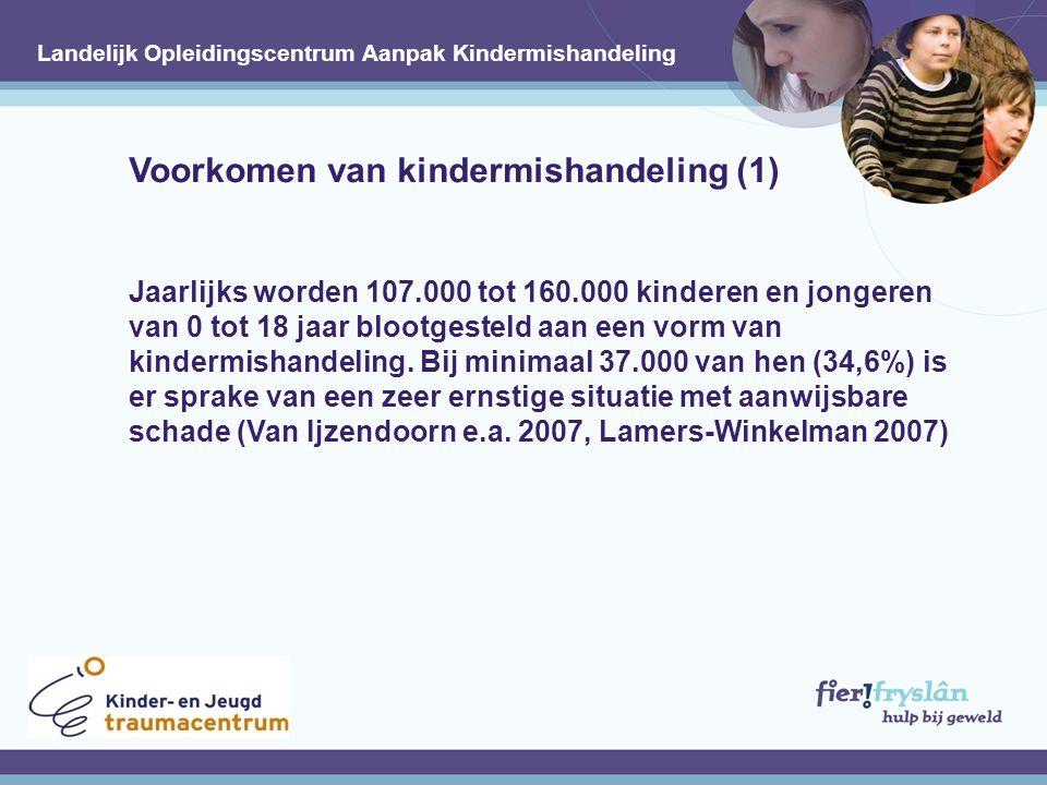 Voorkomen van kindermishandeling (1) Jaarlijks worden 107.000 tot 160.000 kinderen en jongeren van 0 tot 18 jaar blootgesteld aan een vorm van kindermishandeling.