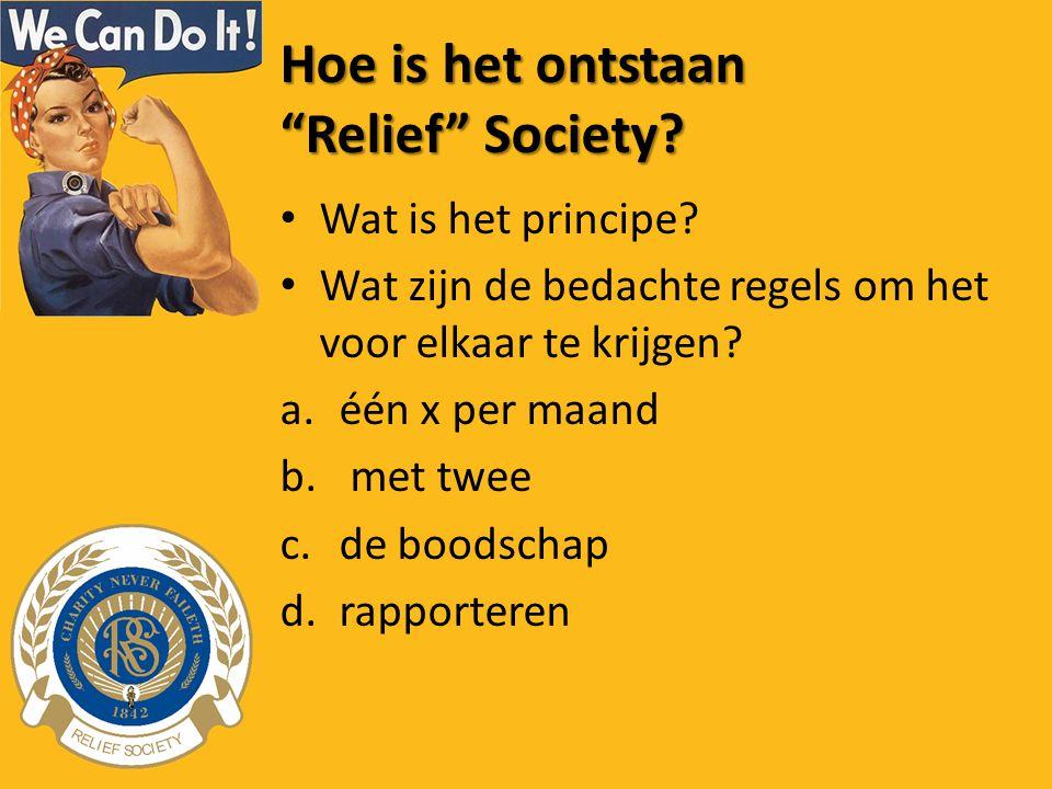 Hoe is het ontstaan Relief Society. Wat is het principe.