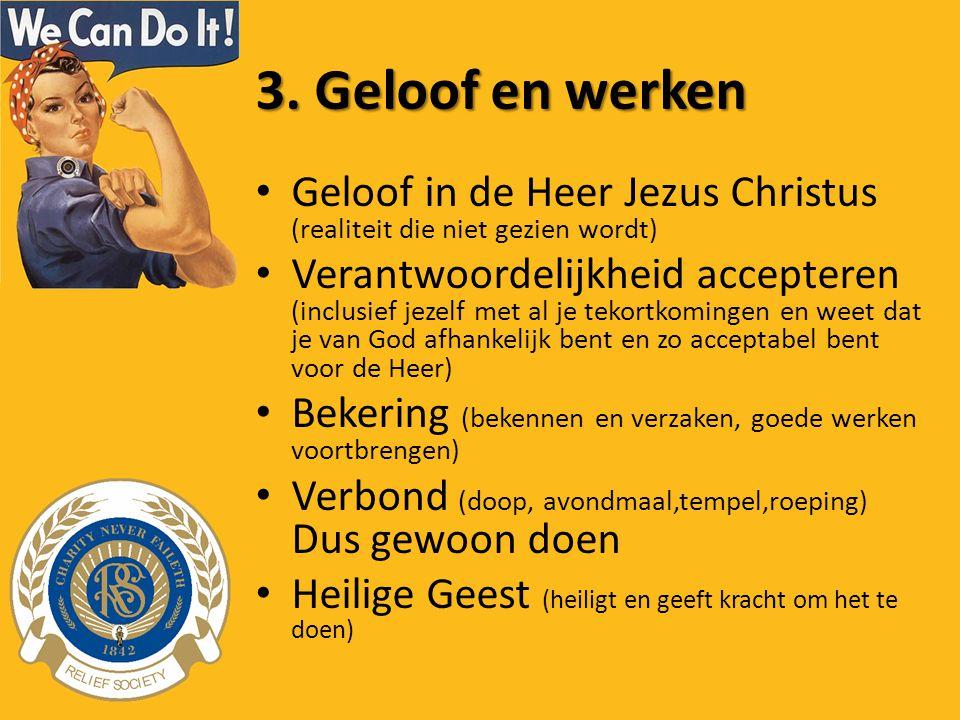 3. Geloof en werken Geloof in de Heer Jezus Christus (realiteit die niet gezien wordt) Verantwoordelijkheid accepteren (inclusief jezelf met al je tek