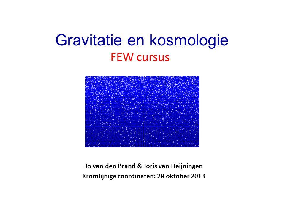 Jo van den Brand & Joris van Heijningen Kromlijnige coördinaten: 28 oktober 2013 Gravitatie en kosmologie FEW cursus