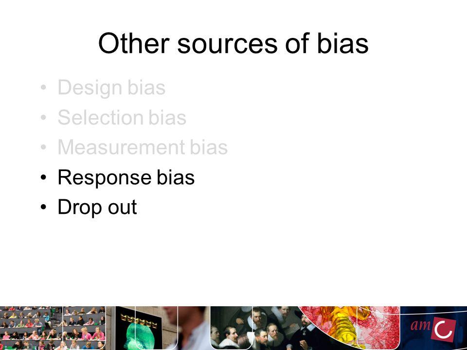 Other sources of bias Design bias Selection bias Measurement bias Response bias Drop out