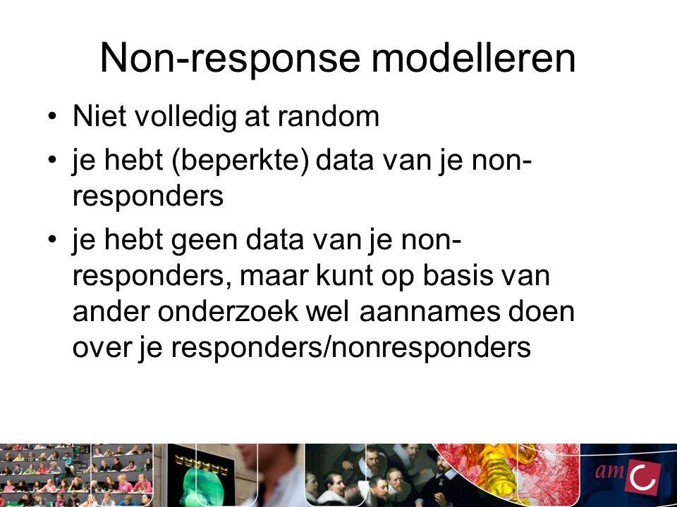 Non-response modelleren Niet volledig at random je hebt (beperkte) data van je non- responders je hebt geen data van je non- responders, maar kunt op