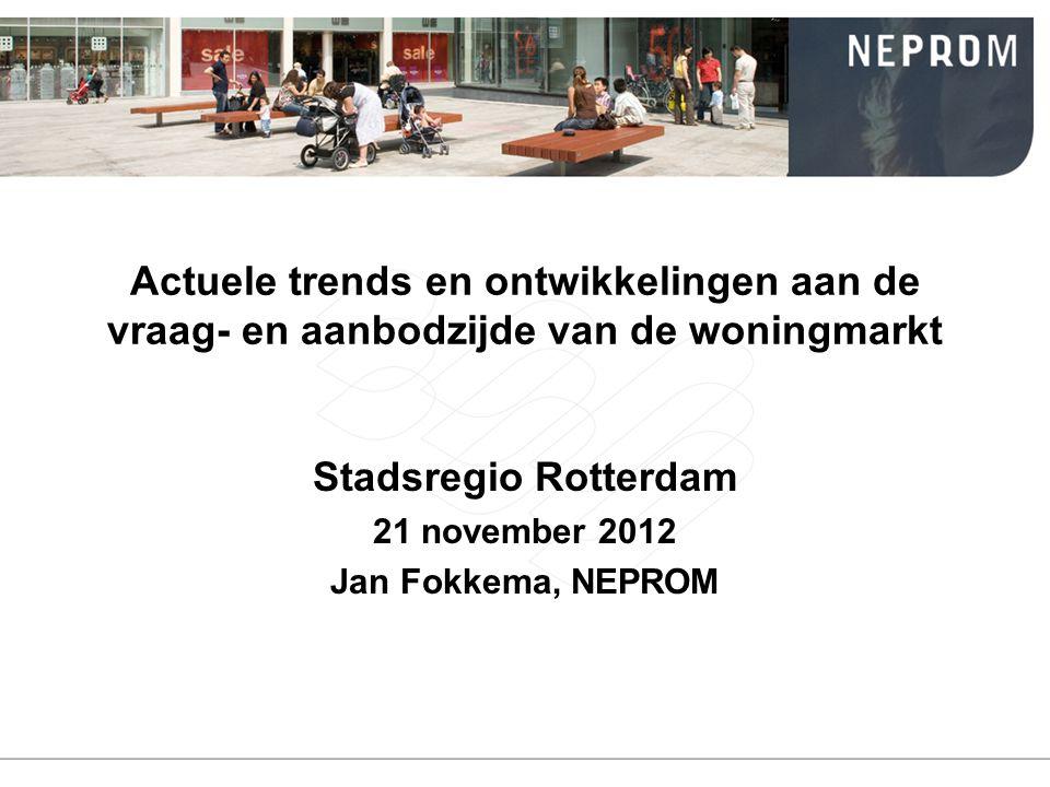 Actuele trends en ontwikkelingen aan de vraag- en aanbodzijde van de woningmarkt Stadsregio Rotterdam 21 november 2012 Jan Fokkema, NEPROM