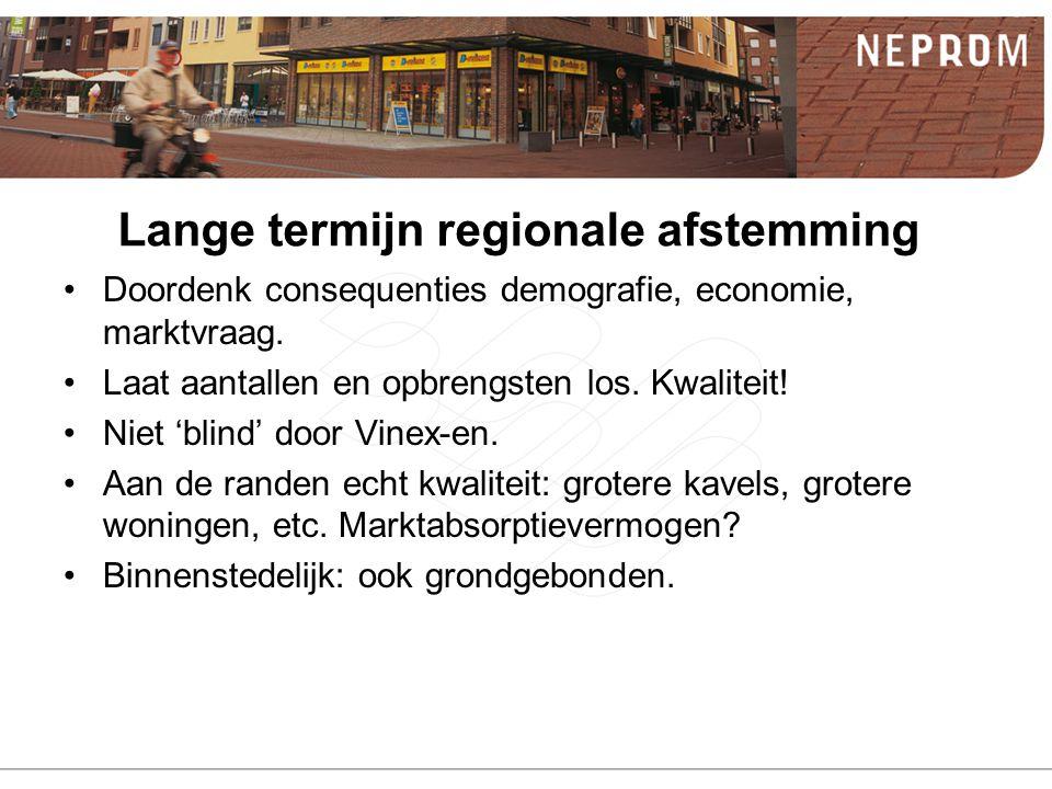 Lange termijn regionale afstemming Doordenk consequenties demografie, economie, marktvraag.