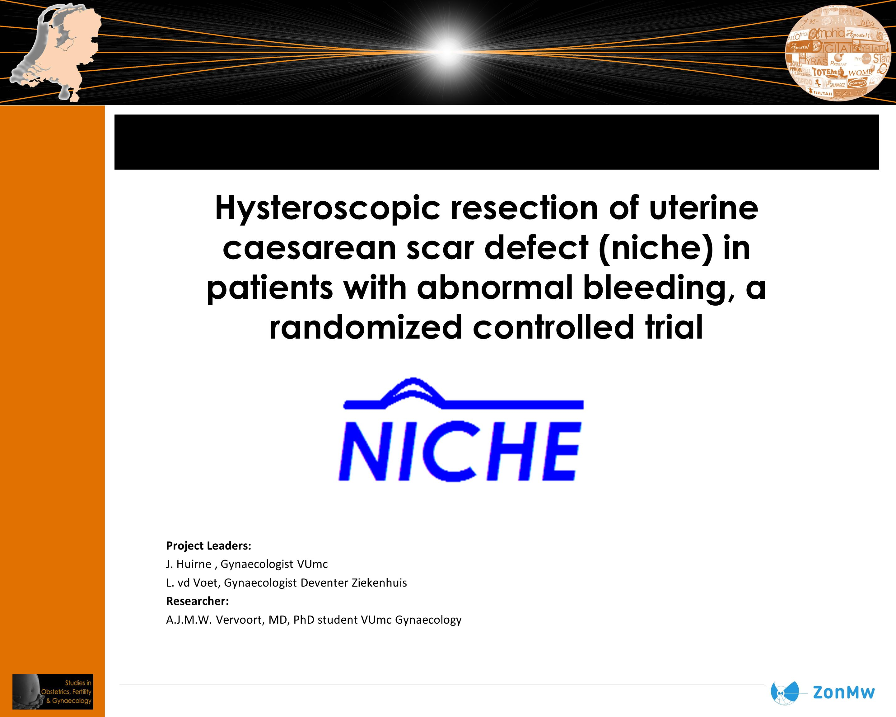 Hysteroscopic resection of uterine caesarean scar defect (niche) in patients with abnormal bleeding, a randomized controlled trial Project Leaders: J.