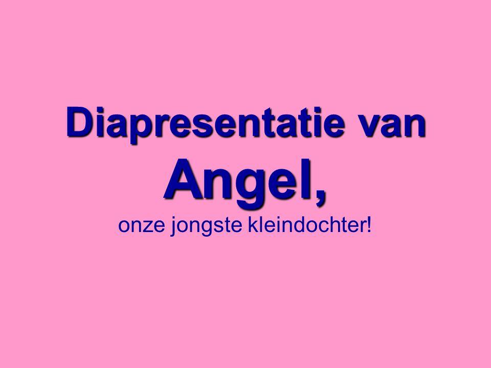 Diapresentatie van Angel, onze jongste kleindochter!