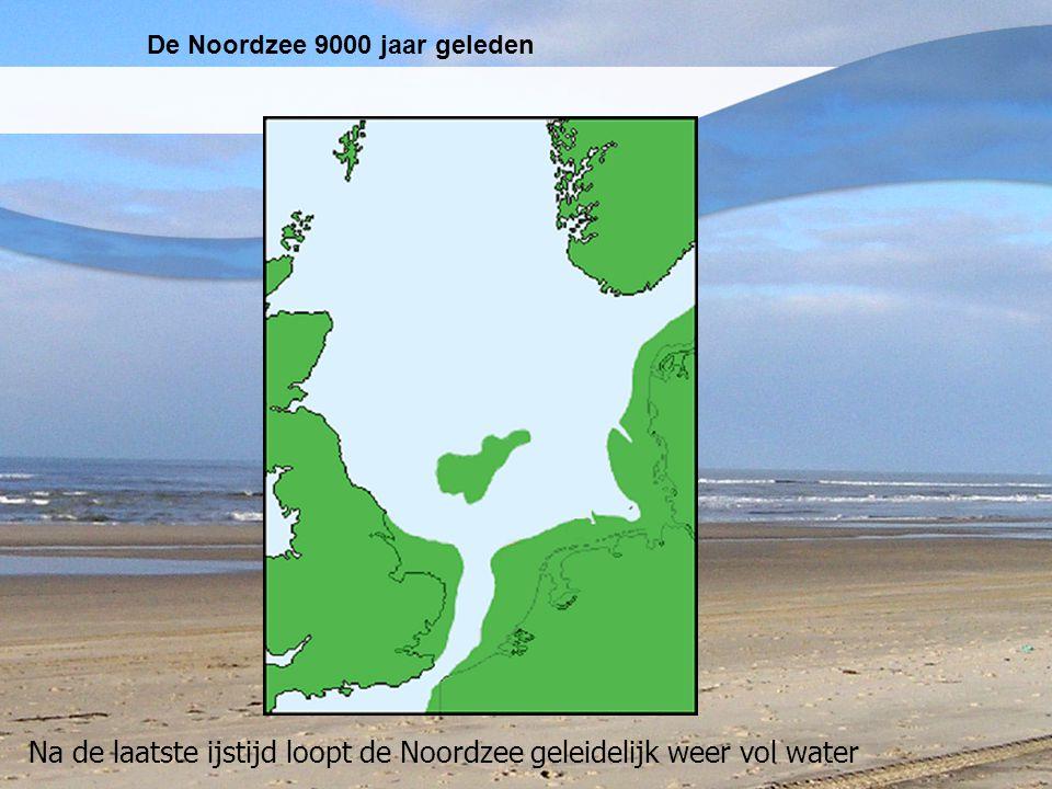 Na de laatste ijstijd loopt de Noordzee geleidelijk weer vol water De Noordzee 9000 jaar geleden