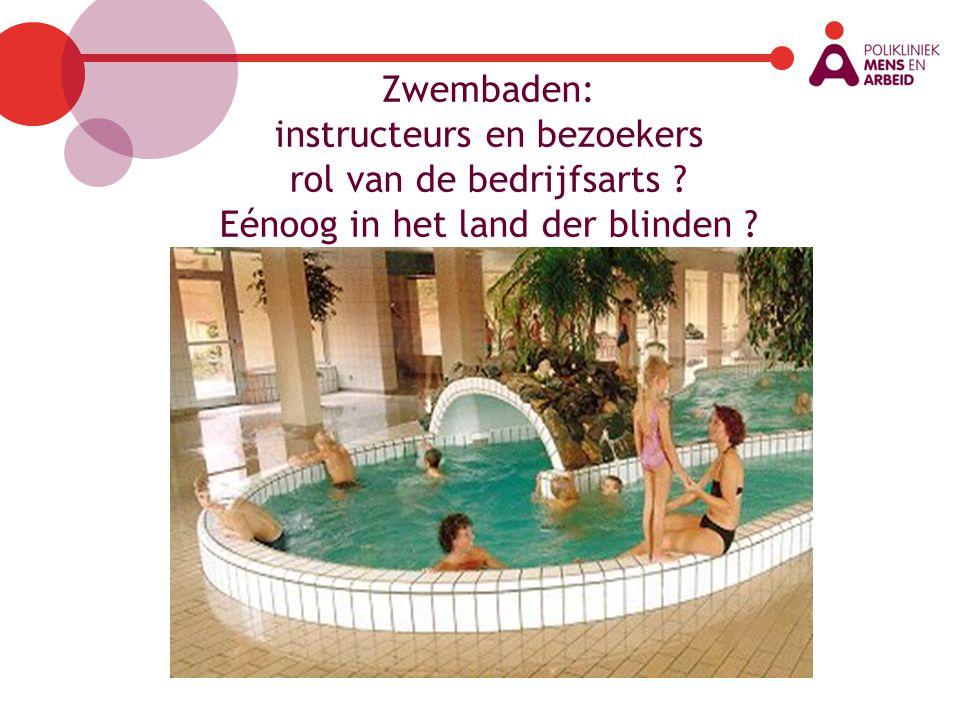 Zwembaden: instructeurs en bezoekers rol van de bedrijfsarts ? Eénoog in het land der blinden ?