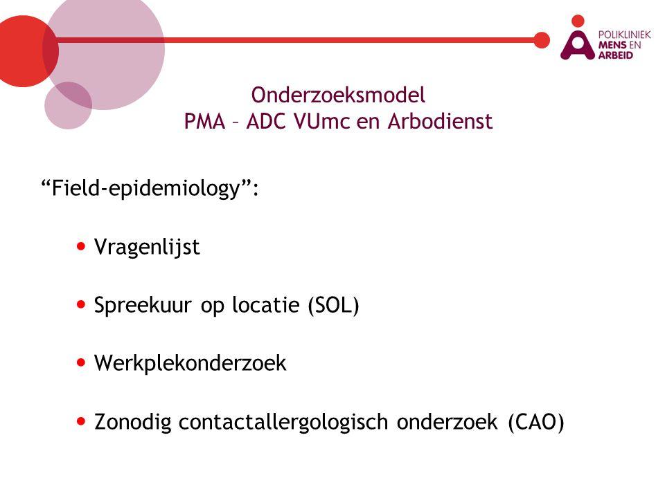 """Onderzoeksmodel PMA – ADC VUmc en Arbodienst """"Field-epidemiology"""": Vragenlijst Spreekuur op locatie (SOL) Werkplekonderzoek Zonodig contactallergologi"""