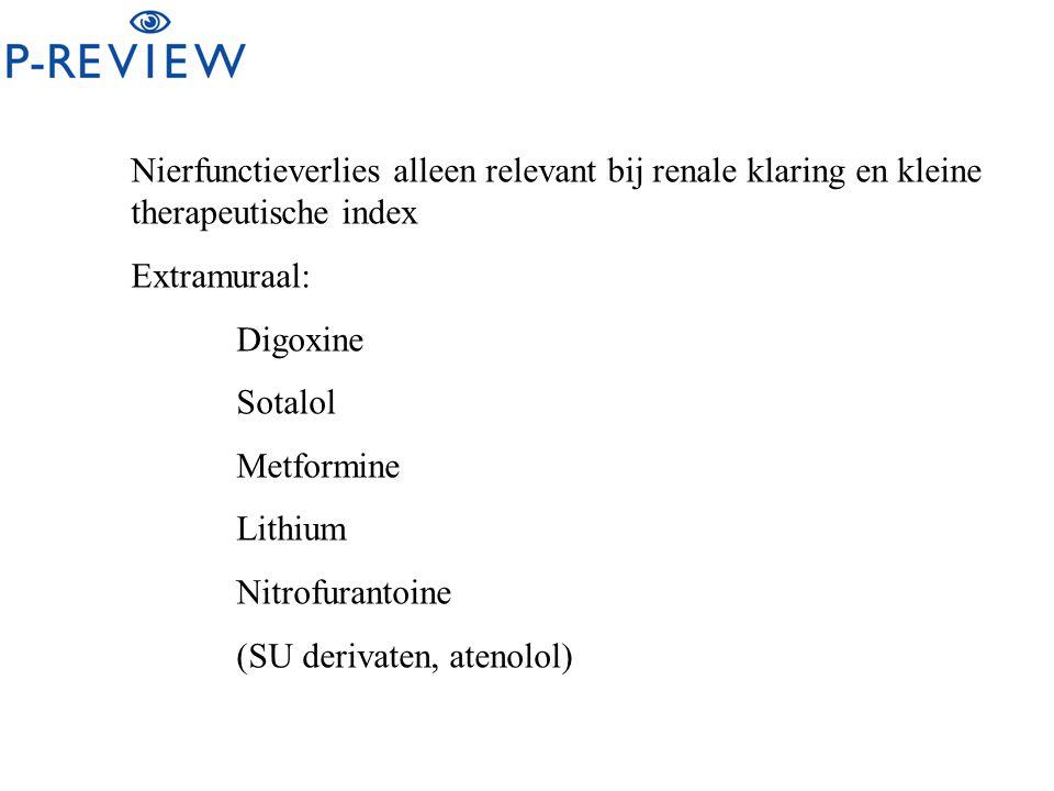 Nierfunctieverlies alleen relevant bij renale klaring en kleine therapeutische index Extramuraal: Digoxine Sotalol Metformine Lithium Nitrofurantoine