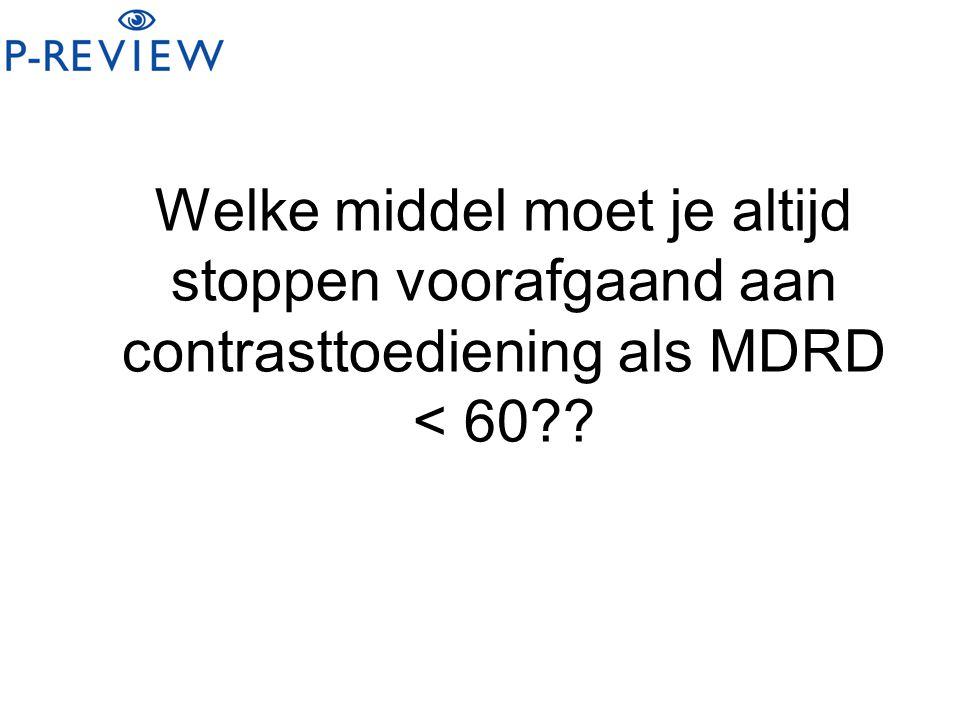 Welke middel moet je altijd stoppen voorafgaand aan contrasttoediening als MDRD < 60??