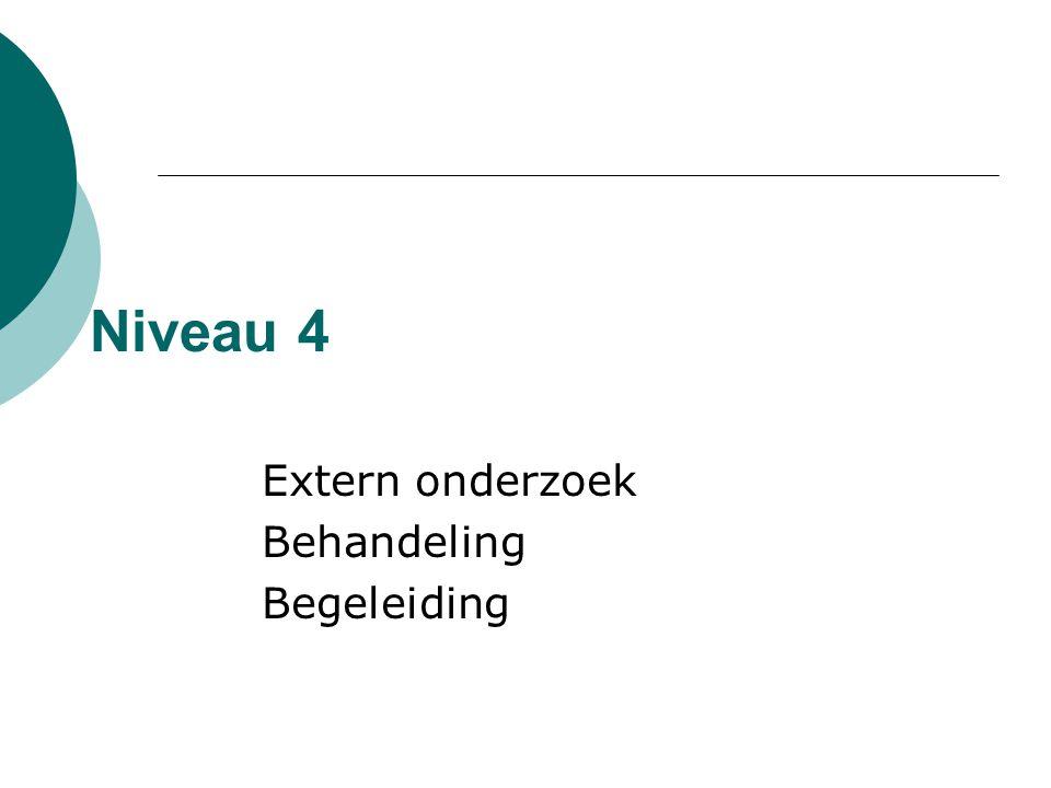 Niveau 4 Extern onderzoek Behandeling Begeleiding