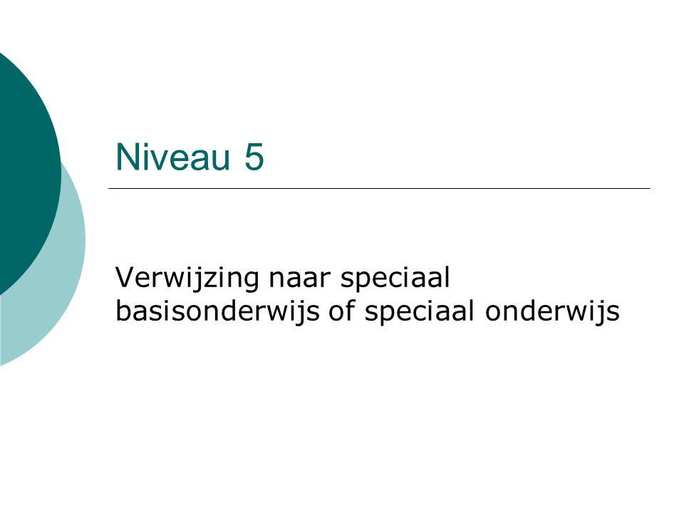 Niveau 5 Verwijzing naar speciaal basisonderwijs of speciaal onderwijs