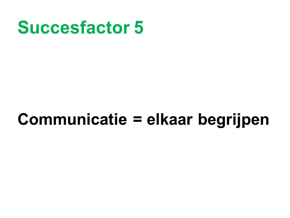 Succesfactor 5 Communicatie = elkaar begrijpen