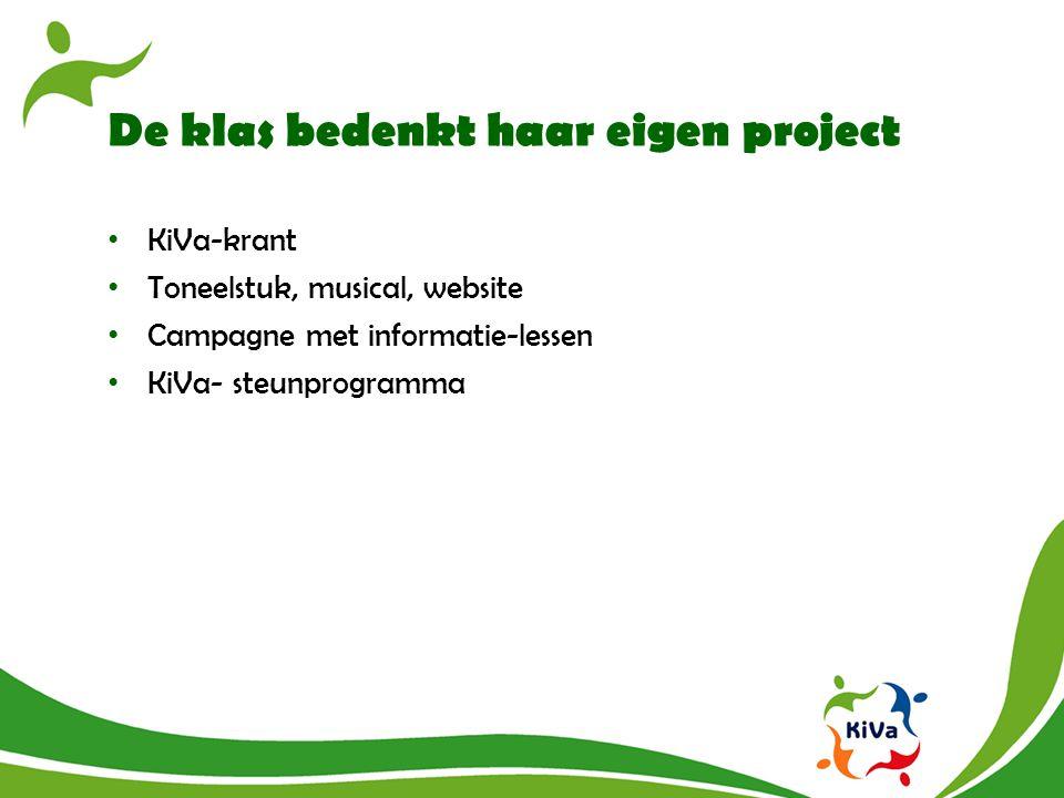 De klas bedenkt haar eigen project KiVa-krant Toneelstuk, musical, website Campagne met informatie-lessen KiVa- steunprogramma