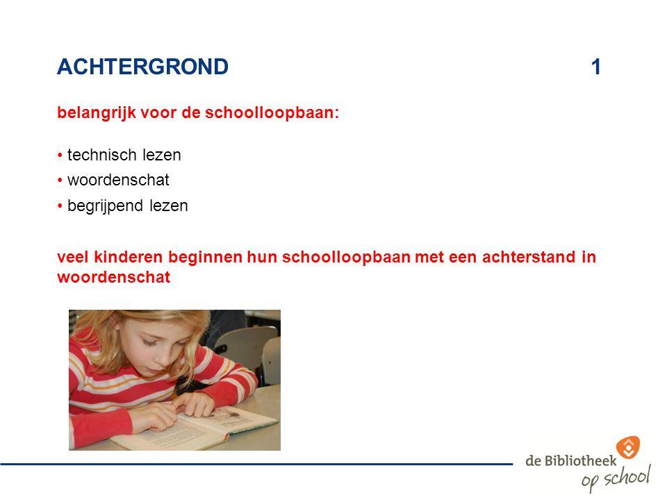 ACHTERGROND 1 belangrijk voor de schoolloopbaan: technisch lezen woordenschat begrijpend lezen veel kinderen beginnen hun schoolloopbaan met een achte