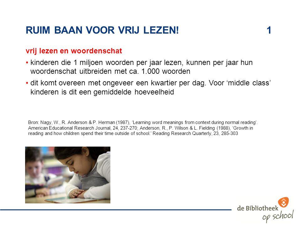 RUIM BAAN VOOR VRIJ LEZEN!1 vrij lezen en woordenschat kinderen die 1 miljoen woorden per jaar lezen, kunnen per jaar hun woordenschat uitbreiden met