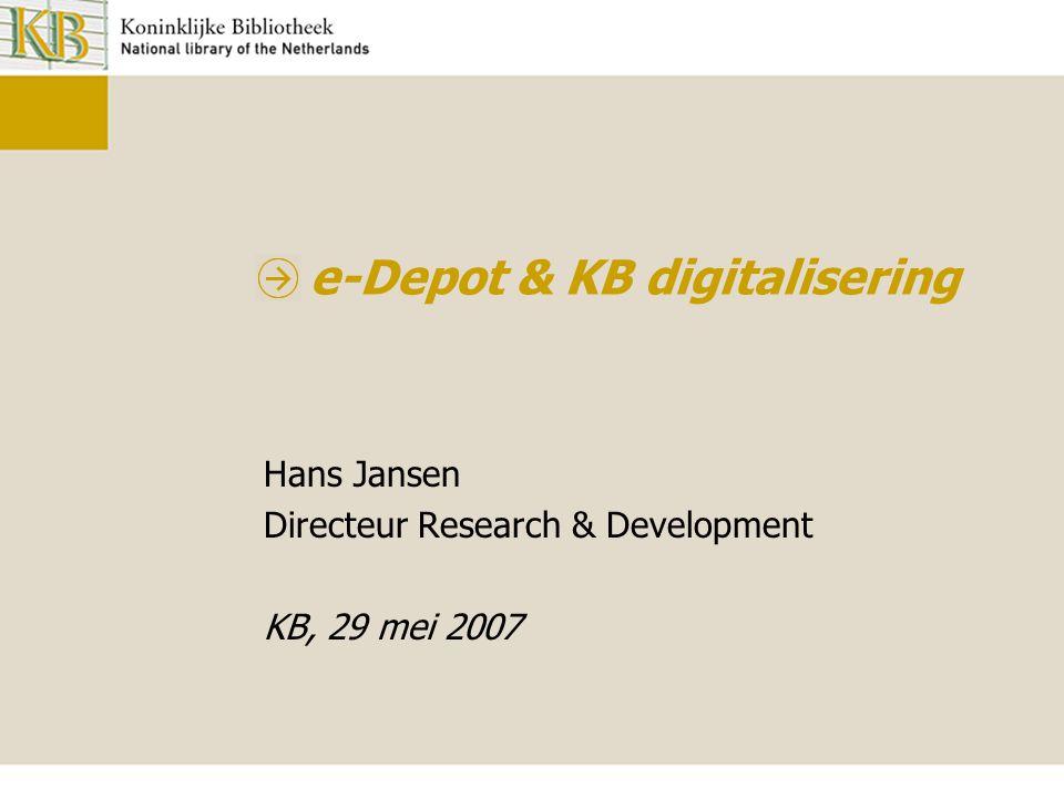 e-Depot & KB digitalisering Hans Jansen Directeur Research & Development KB, 29 mei 2007