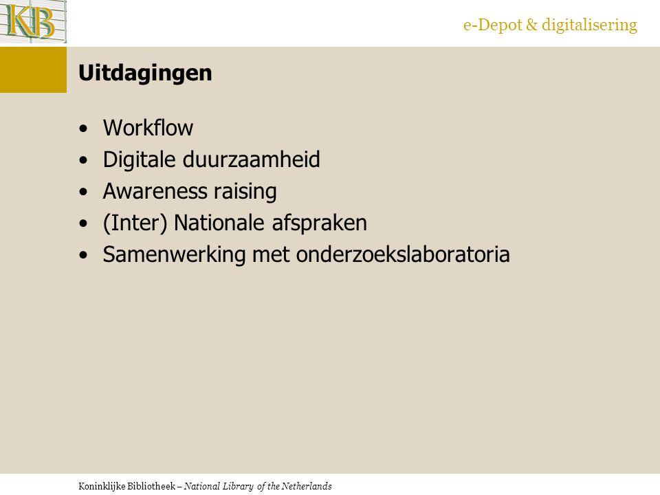 Koninklijke Bibliotheek – National Library of the Netherlands e-Depot & digitalisering Uitdagingen Workflow Digitale duurzaamheid Awareness raising (Inter) Nationale afspraken Samenwerking met onderzoekslaboratoria