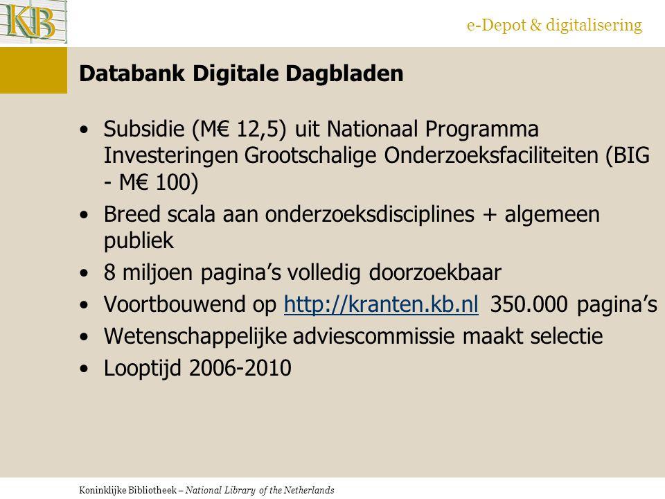 Koninklijke Bibliotheek – National Library of the Netherlands e-Depot & digitalisering Databank Digitale Dagbladen Subsidie (M€ 12,5) uit Nationaal Programma Investeringen Grootschalige Onderzoeksfaciliteiten (BIG - M€ 100) Breed scala aan onderzoeksdisciplines + algemeen publiek 8 miljoen pagina's volledig doorzoekbaar Voortbouwend op http://kranten.kb.nl 350.000 pagina'shttp://kranten.kb.nl Wetenschappelijke adviescommissie maakt selectie Looptijd 2006-2010
