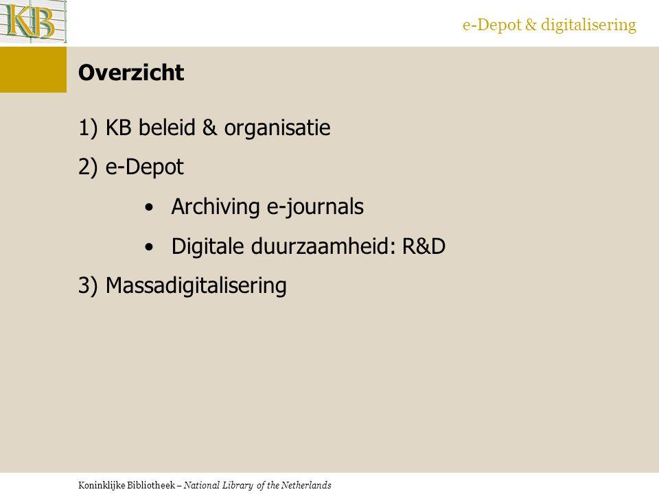 Koninklijke Bibliotheek – National Library of the Netherlands e-Depot & digitalisering Overzicht 1)KB beleid & organisatie 2)e-Depot Archiving e-journals Digitale duurzaamheid: R&D 3) Massadigitalisering