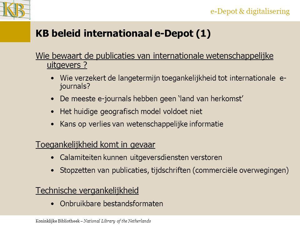Koninklijke Bibliotheek – National Library of the Netherlands e-Depot & digitalisering KB beleid internationaal e-Depot (1) Wie bewaart de publicaties van internationale wetenschappelijke uitgevers .