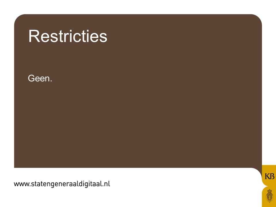 Restricties Geen.