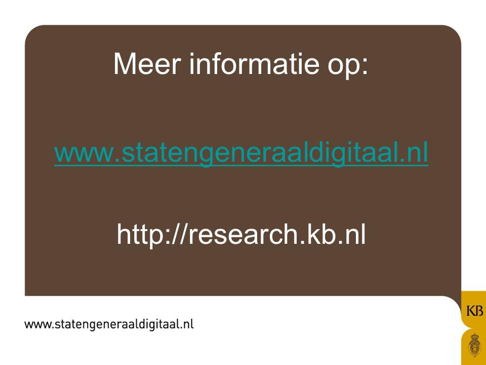 Meer informatie op: www.statengeneraaldigitaal.nl http://research.kb.nl