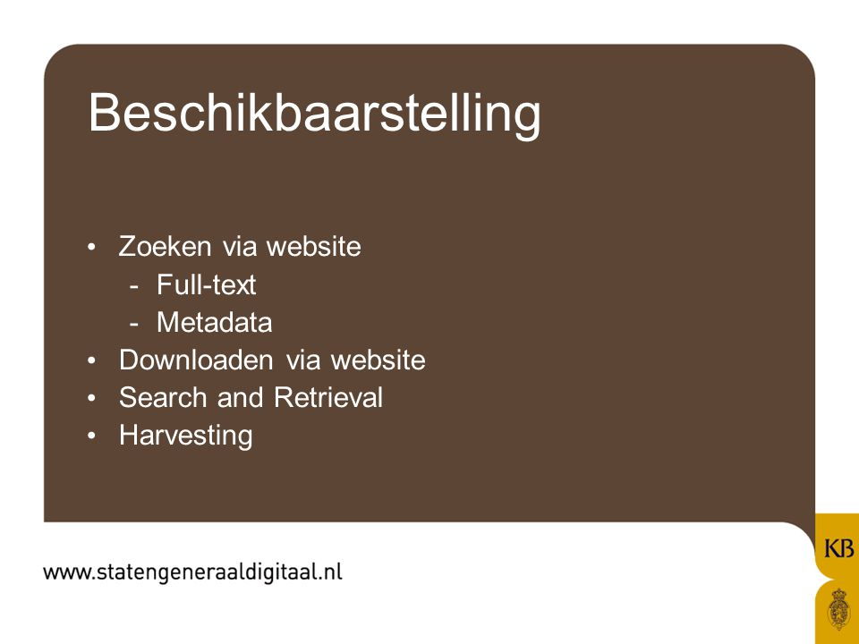 Beschikbaarstelling Zoeken via website -Full-text -Metadata Downloaden via website Search and Retrieval Harvesting