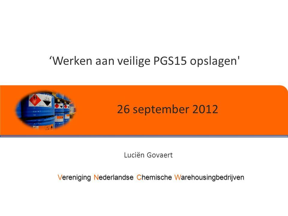 Vereniging Nederlandse Chemische Warehousingbedrijven 'Werken aan veilige PGS15 opslagen Luciën Govaert 26 september 2012